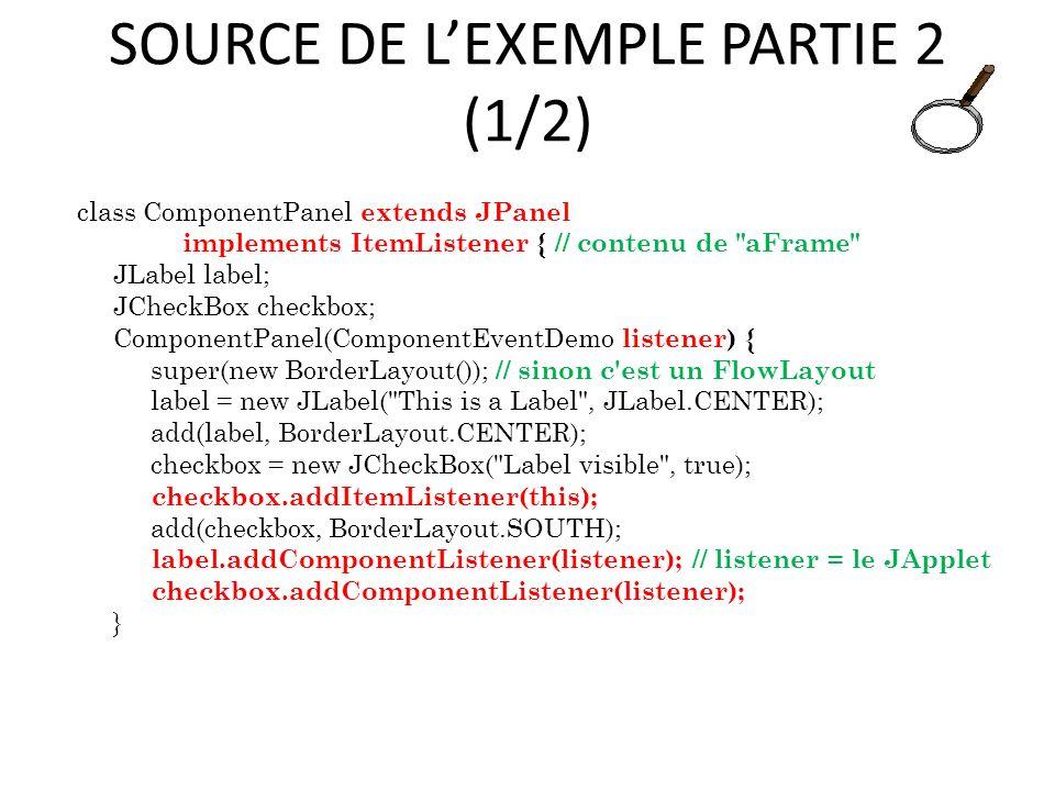 SOURCE DE LEXEMPLE PARTIE 2 (1/2) class ComponentPanel extends JPanel implements ItemListener { // contenu de