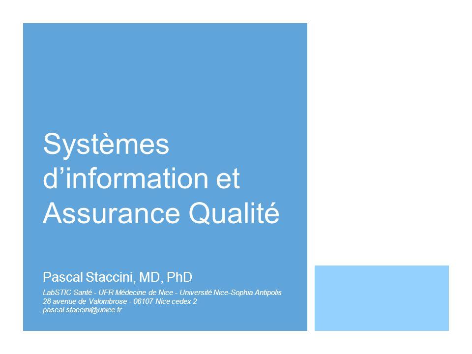 Systèmes dinformation et Assurance Qualité Pascal Staccini, MD, PhD LabSTIC Santé - UFR Médecine de Nice - Université Nice-Sophia Antipolis 28 avenue