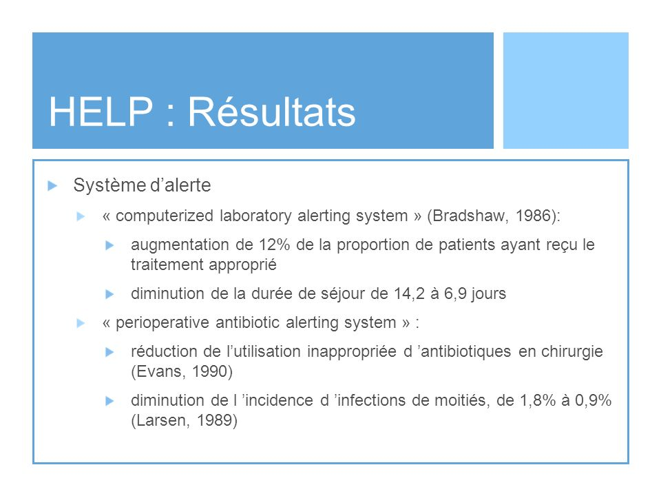 HELP : Résultats Système dalerte « computerized laboratory alerting system » (Bradshaw, 1986): augmentation de 12% de la proportion de patients ayant
