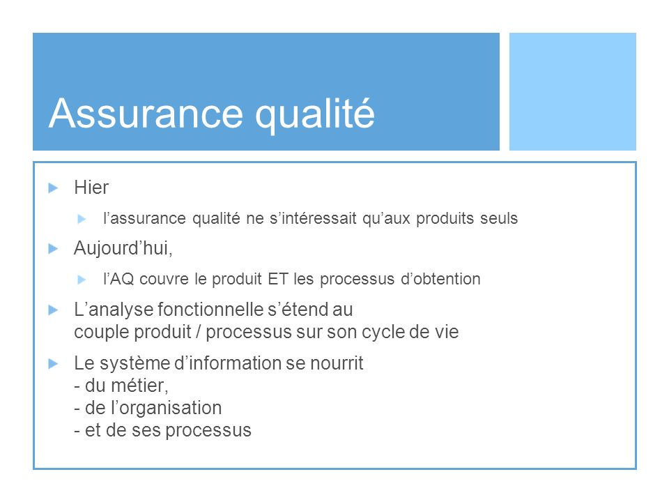 Assurance qualité Hier lassurance qualité ne sintéressait quaux produits seuls Aujourdhui, lAQ couvre le produit ET les processus dobtention Lanalyse