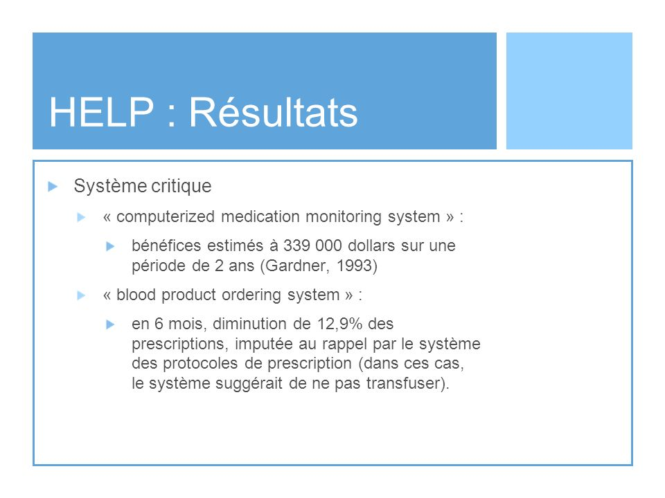 HELP : Résultats Système critique « computerized medication monitoring system » : bénéfices estimés à 339 000 dollars sur une période de 2 ans (Gardne