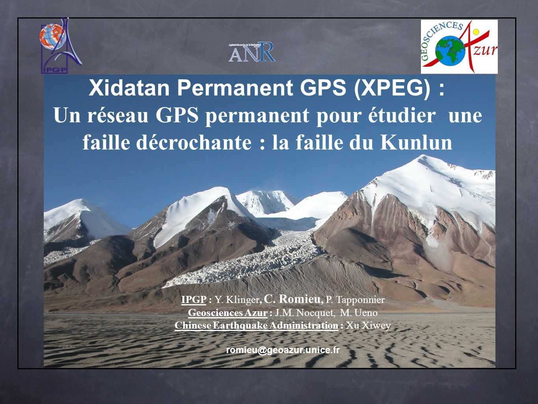 IPGP : Y. Klinger, C. Romieu, P. Tapponnier Geosciences Azur : J.M. Nocquet, M. Ueno Chinese Earthquake Administration : Xu Xiwey romieu@geoazur.unice