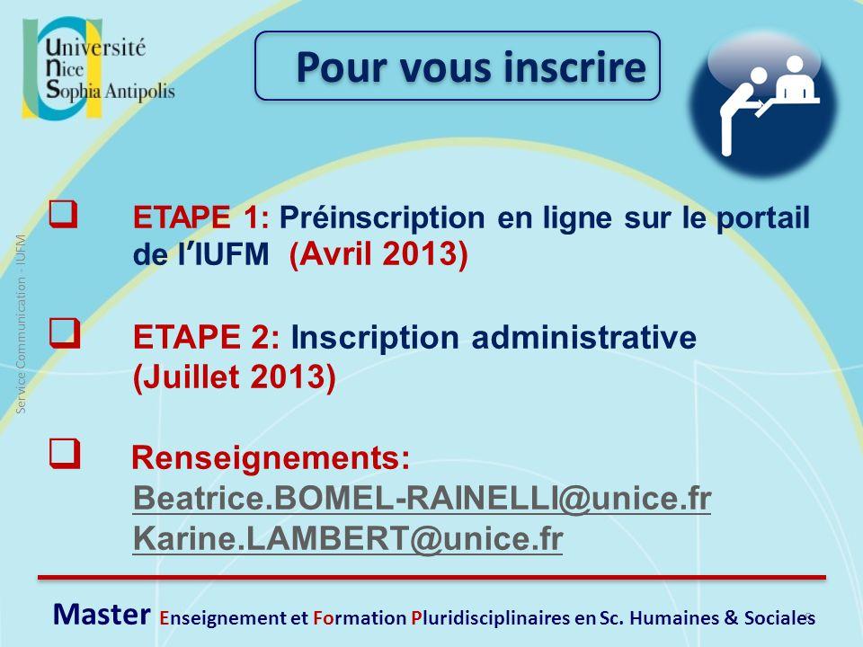 8 Service Communication - IUFM ETAPE 1: Préinscription en ligne sur le portail de lIUFM ( Avril 2013) ETAPE 2: Inscription administrative (Juillet 201
