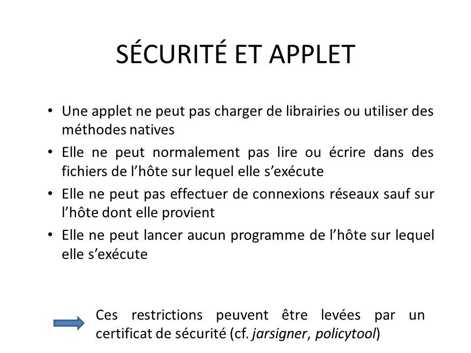 SÉCURITÉ ET APPLET Une applet ne peut pas charger de librairies ou utiliser des méthodes natives Elle ne peut normalement pas lire ou écrire dans des
