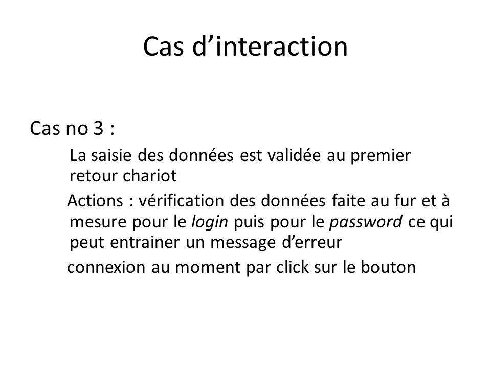 Cas dinteraction Cas no 3 : La saisie des données est validée au premier retour chariot Actions : vérification des données faite au fur et à mesure po