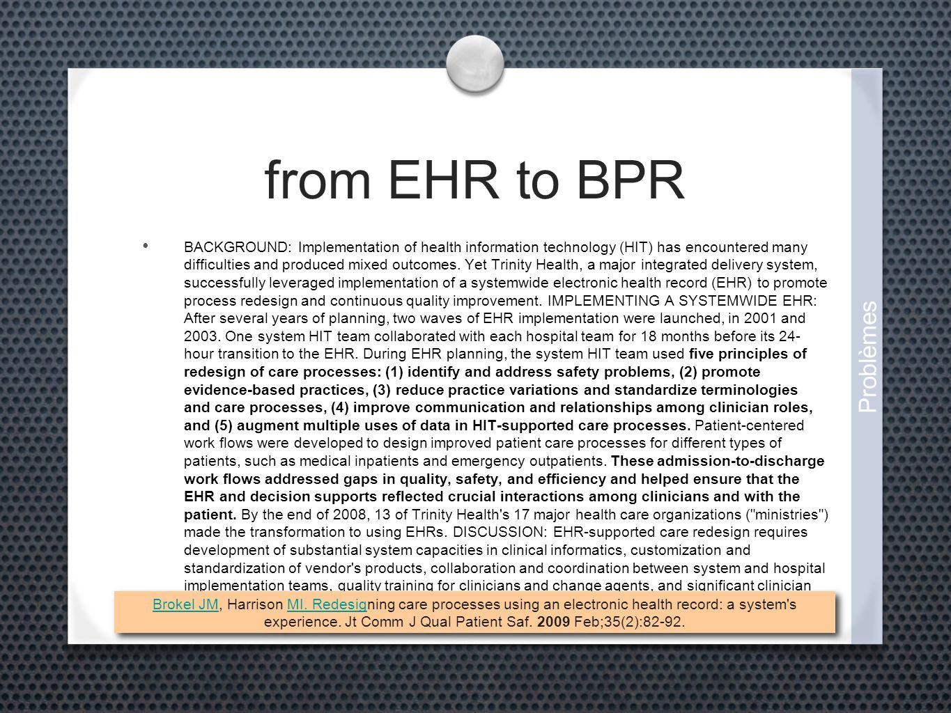 from EHR to BPR BACKGROUND: Implementation of health information technology (HIT) has encountered many difficulties and produced mixed outcomes. Yet T