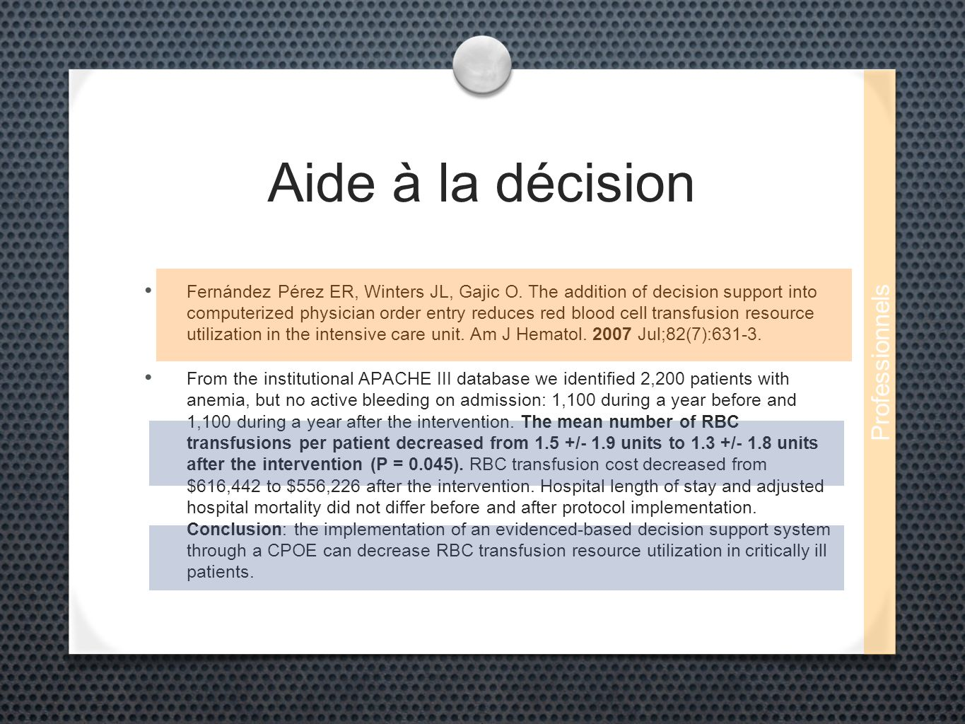 Aide à la décision Fernández Pérez ER, Winters JL, Gajic O. The addition of decision support into computerized physician order entry reduces red blood