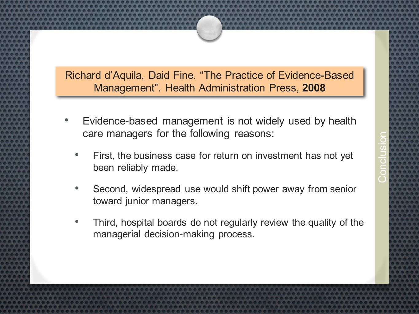Evidence-based management is not widely used by health care managers for the following reasons: First, the business case for return on investment has