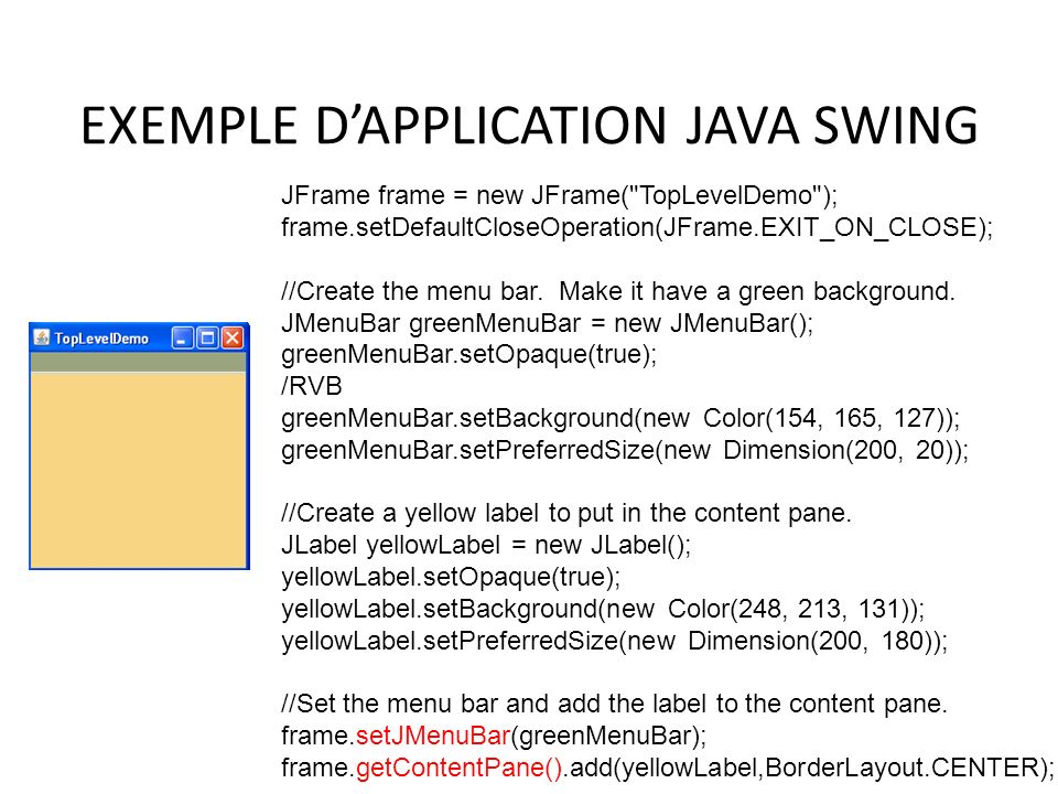 EXEMPLE DAPPLICATION JAVA SWING 12 JFrame frame = new JFrame(