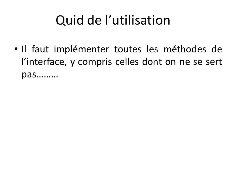 Quid de lutilisation Il faut implémenter toutes les méthodes de linterface, y compris celles dont on ne se sert pas……… 128
