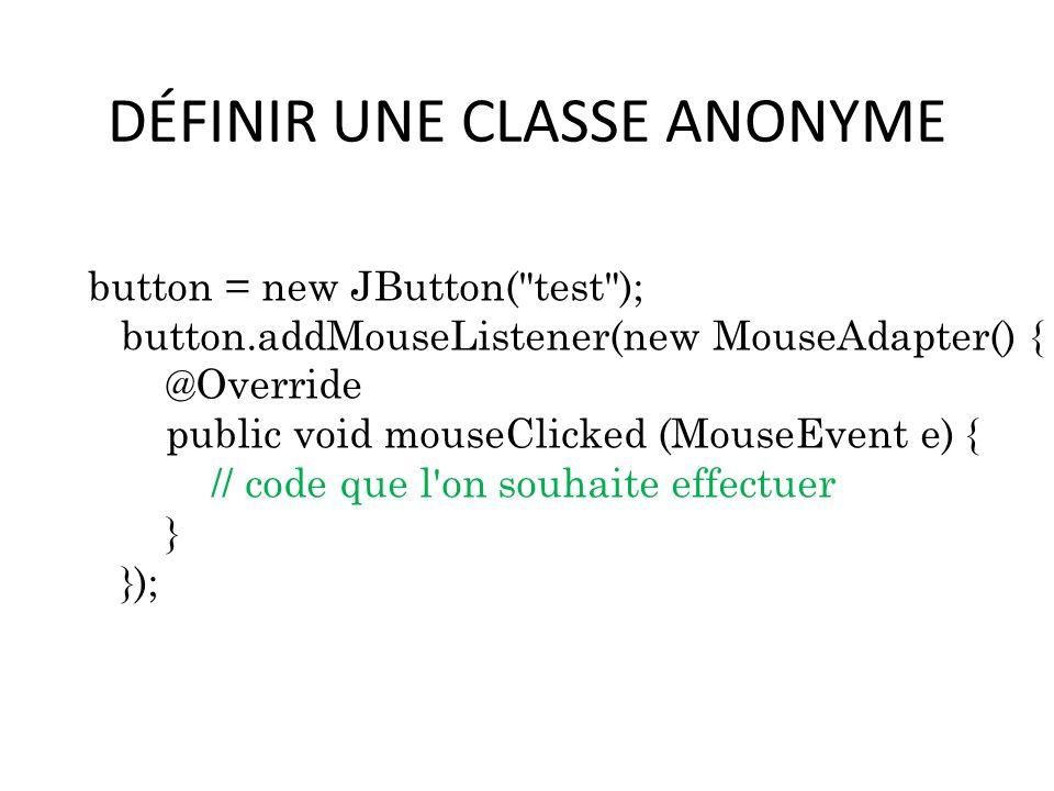 DÉFINIR UNE CLASSE ANONYME button = new JButton(