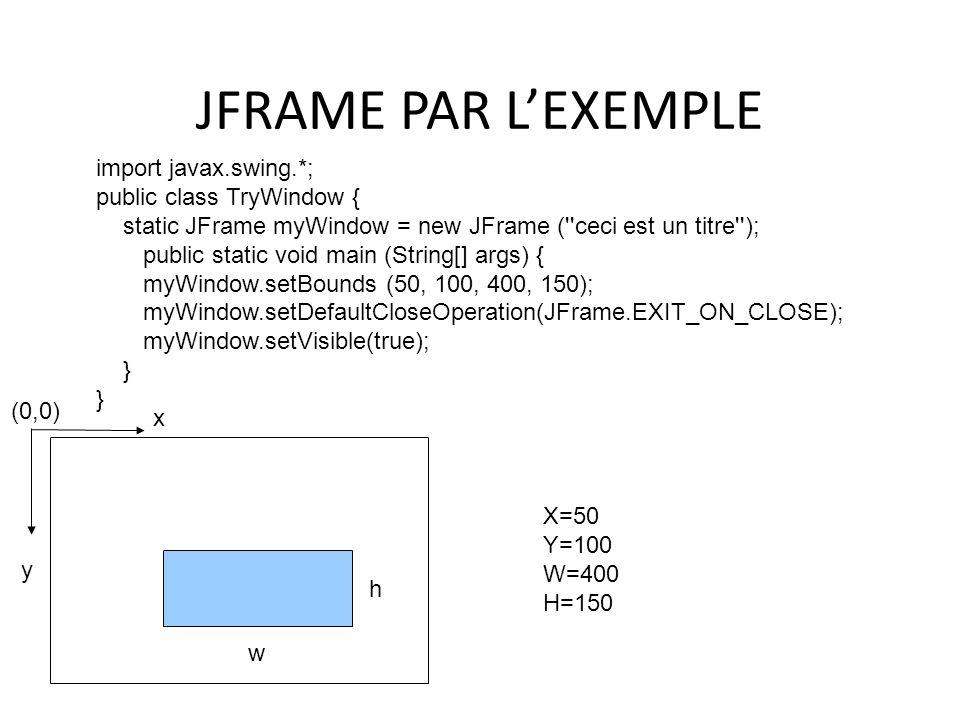 JFRAME PAR LEXEMPLE 16 import javax.swing.*; public class TryWindow { static JFrame myWindow = new JFrame (''ceci est un titre''); public static void