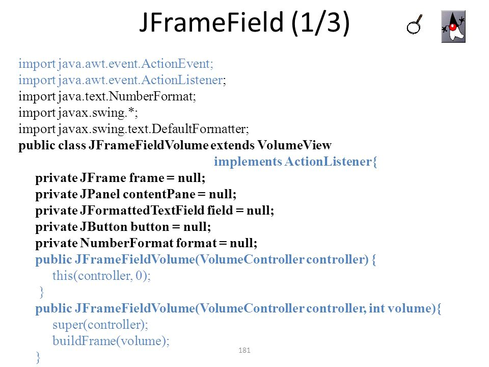 JFrameField (1/3) 181 import java.awt.event.ActionEvent; import java.awt.event.ActionListener; import java.text.NumberFormat; import javax.swing.*; im