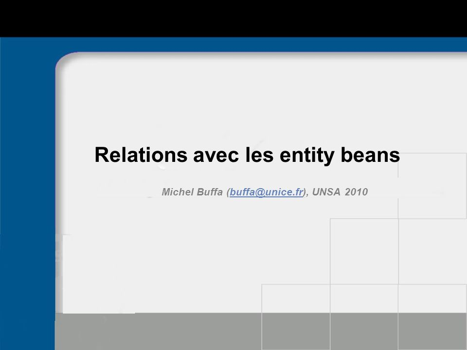 Relations avec les entity beans Michel Buffa (buffa@unice.fr), UNSA 2010buffa@unice.fr