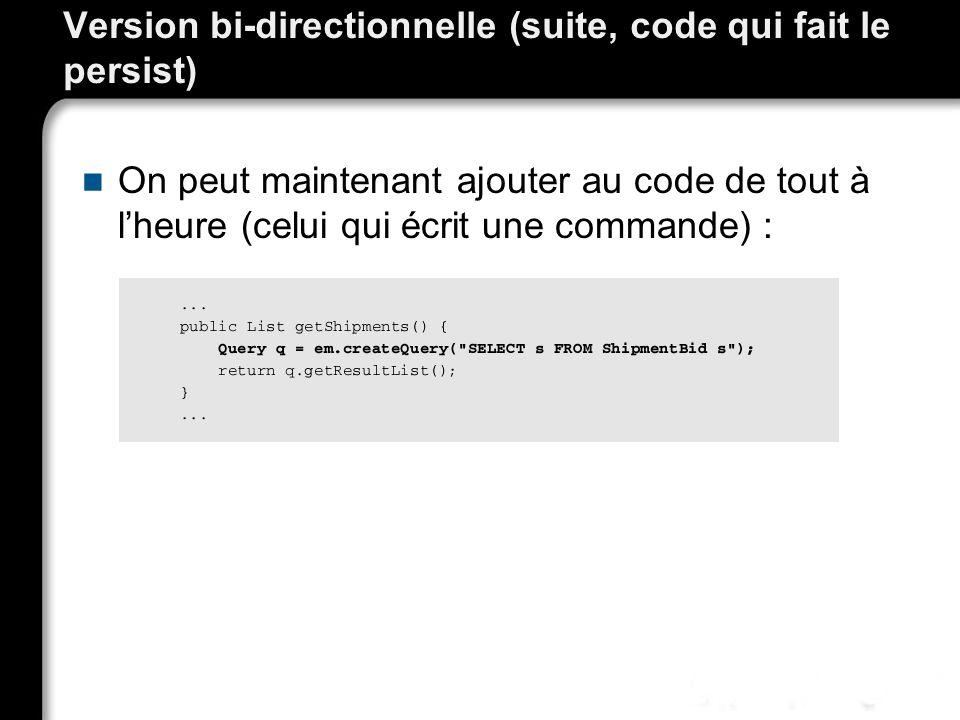 Version bi-directionnelle (suite, code qui fait le persist) On peut maintenant ajouter au code de tout à lheure (celui qui écrit une commande) :