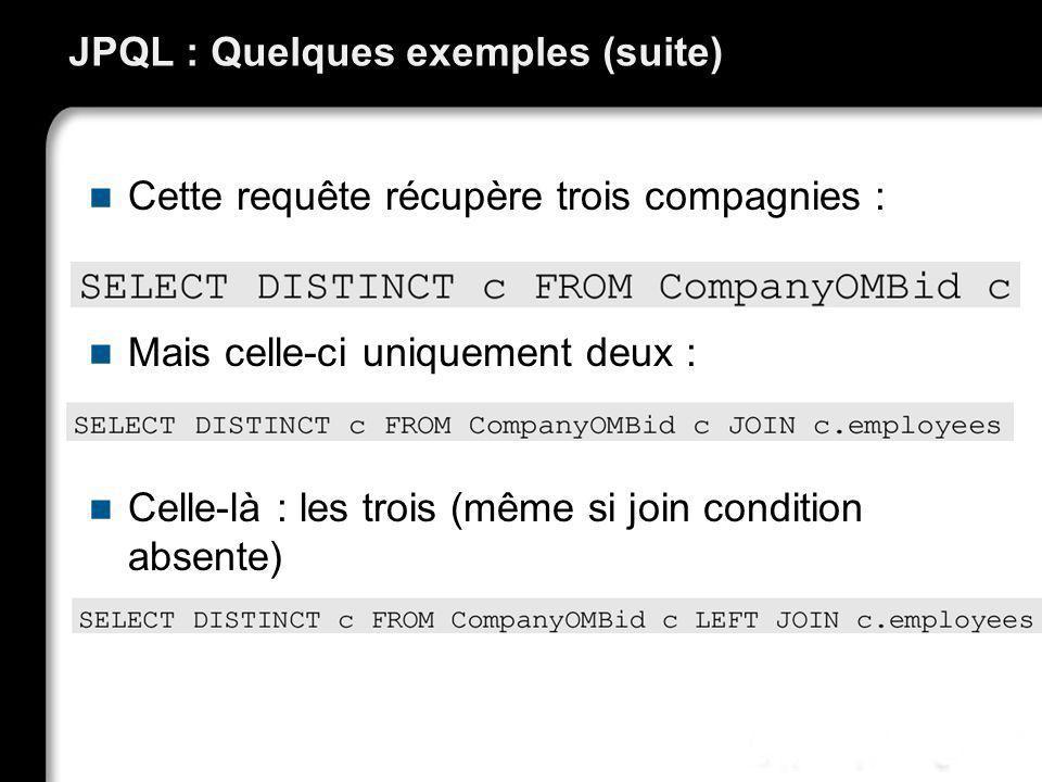 JPQL : Quelques exemples (suite) Cette requête récupère trois compagnies : Mais celle-ci uniquement deux : Celle-là : les trois (même si join conditio