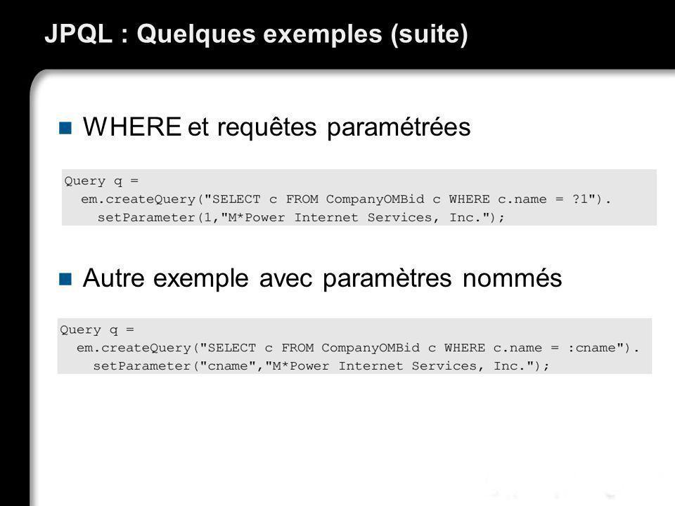 JPQL : Quelques exemples (suite) WHERE et requêtes paramétrées Autre exemple avec paramètres nommés