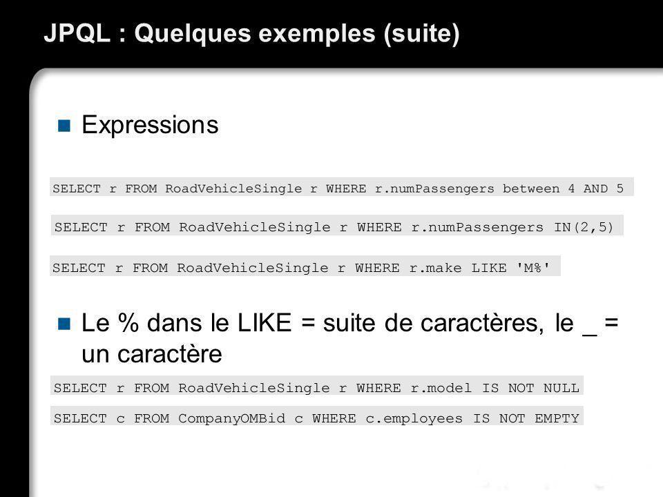 JPQL : Quelques exemples (suite) Expressions Le % dans le LIKE = suite de caractères, le _ = un caractère