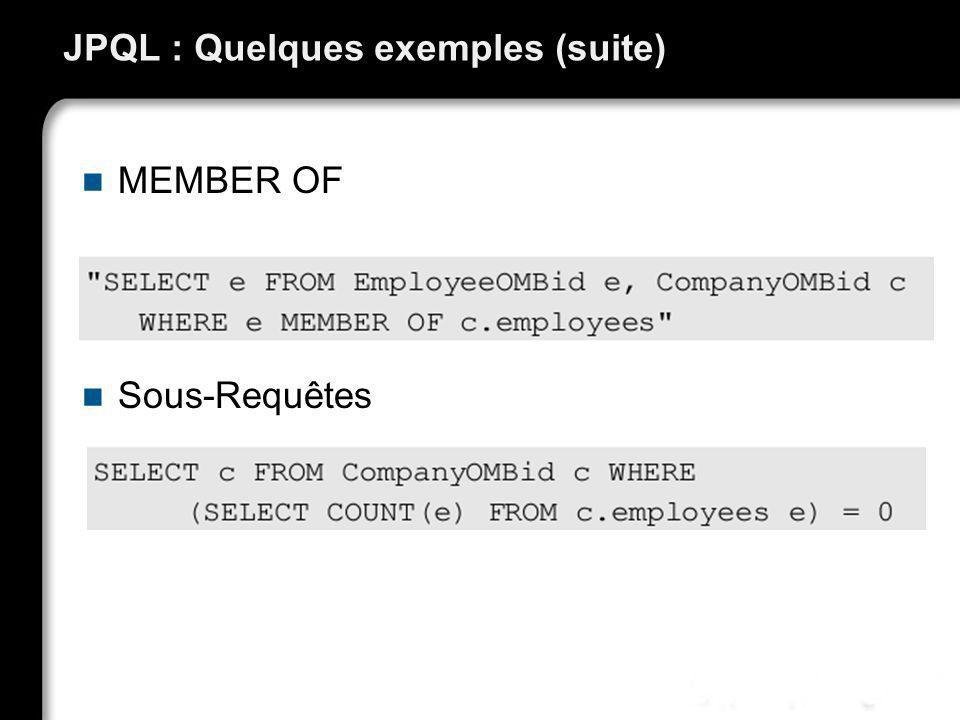JPQL : Quelques exemples (suite) MEMBER OF Sous-Requêtes