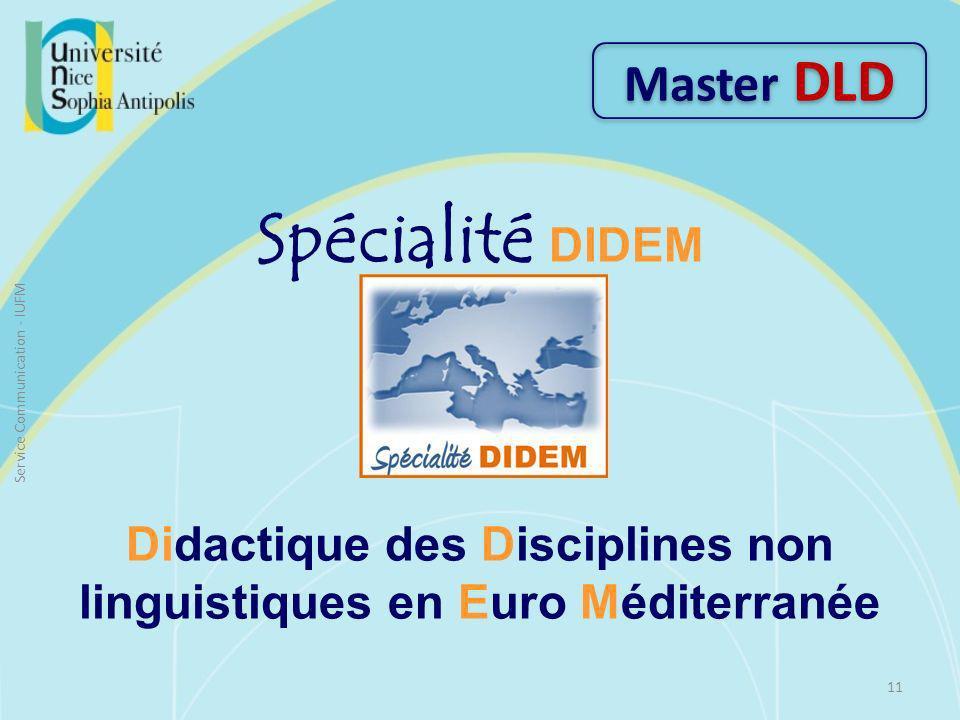 Spécialité DIDEM Didactique des Disciplines non linguistiques en Euro Méditerranée Master DLD 11 Service Communication - IUFM