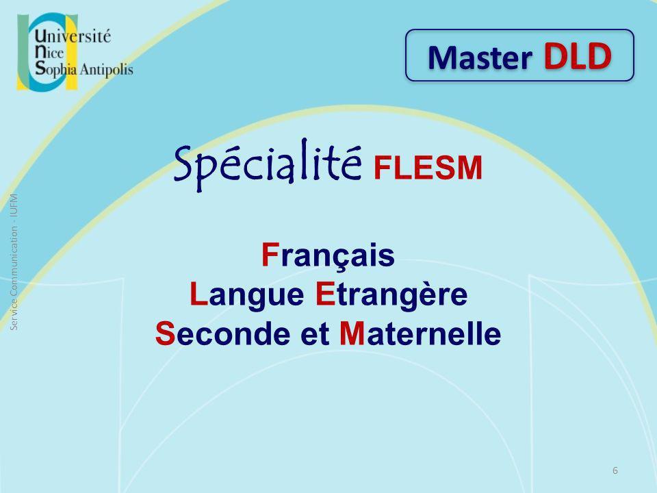 Spécialité FLESM Français Langue Etrangère Seconde et Maternelle Master DLD 6 Service Communication - IUFM