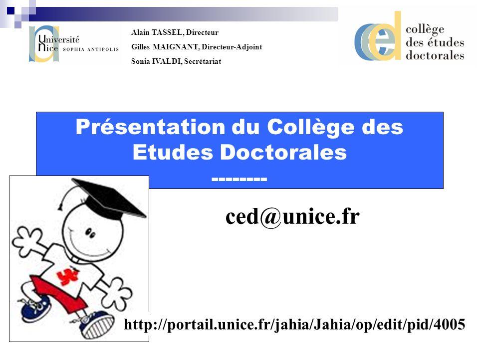Alain TASSEL, Directeur Gilles MAIGNANT, Directeur-Adjoint Sonia IVALDI, Secrétariat Présentation du Collège des Etudes Doctorales -------- ced@unice.