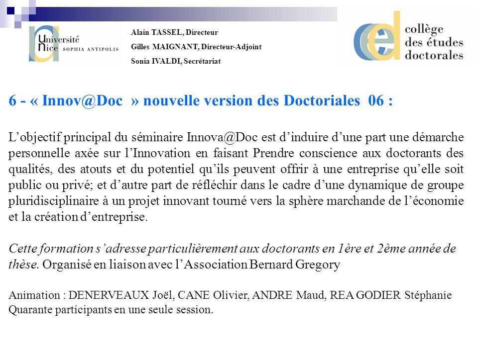 Alain TASSEL, Directeur Gilles MAIGNANT, Directeur-Adjoint Sonia IVALDI, Secrétariat 6 - « Innov@Doc » nouvelle version des Doctoriales 06 : Lobjectif