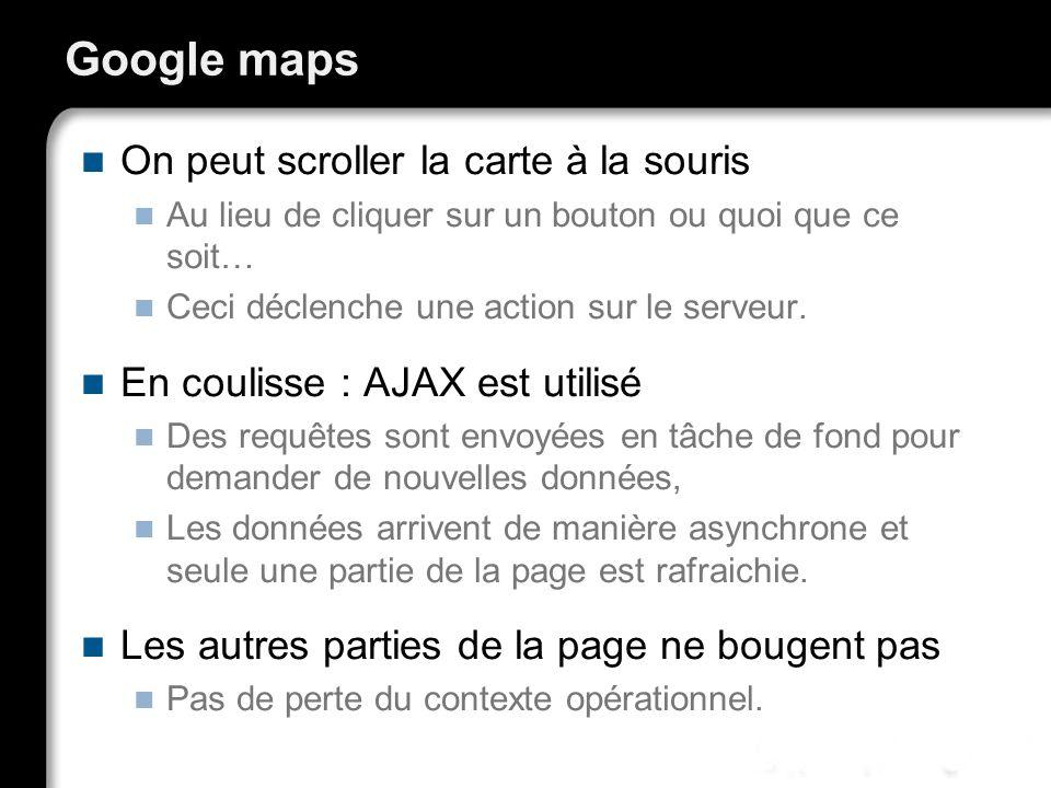 Google maps On peut scroller la carte à la souris Au lieu de cliquer sur un bouton ou quoi que ce soit… Ceci déclenche une action sur le serveur. En c