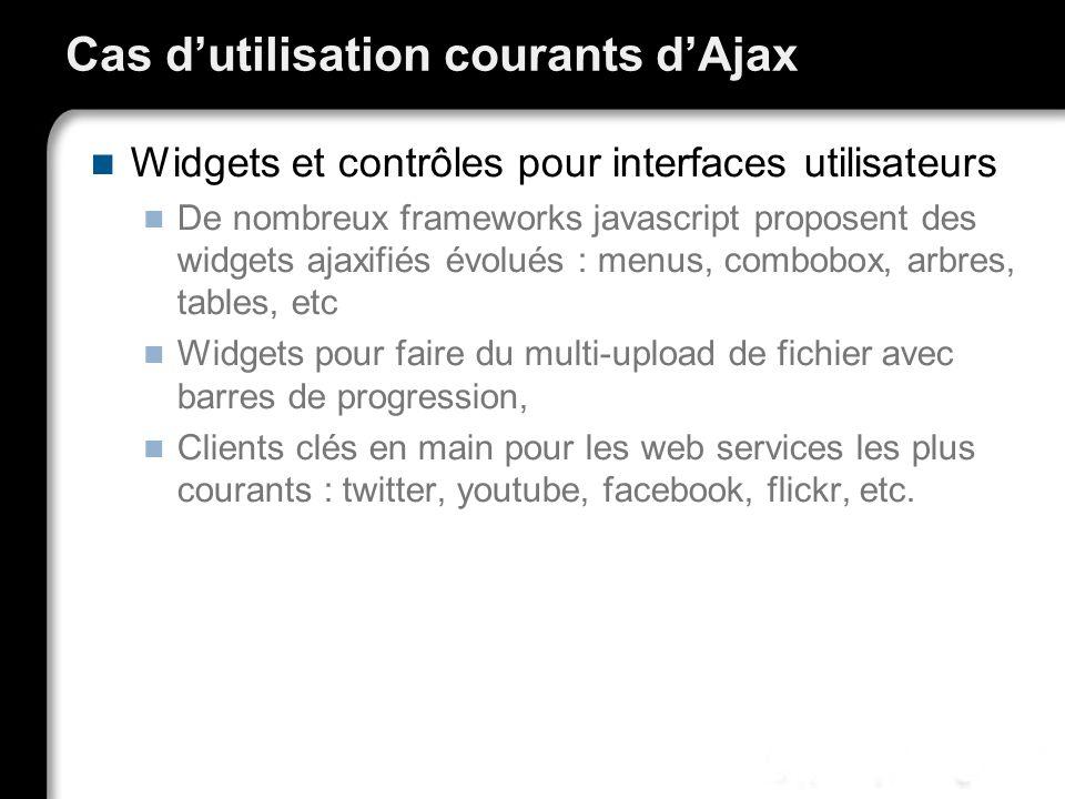Widgets et contrôles pour interfaces utilisateurs De nombreux frameworks javascript proposent des widgets ajaxifiés évolués : menus, combobox, arbres,