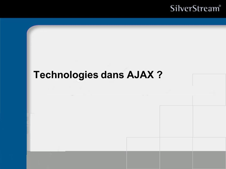 Technologies dans AJAX ?