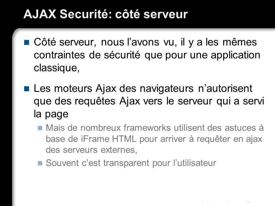 AJAX Securité: côté serveur Côté serveur, nous lavons vu, il y a les mêmes contraintes de sécurité que pour une application classique, Les moteurs Aja