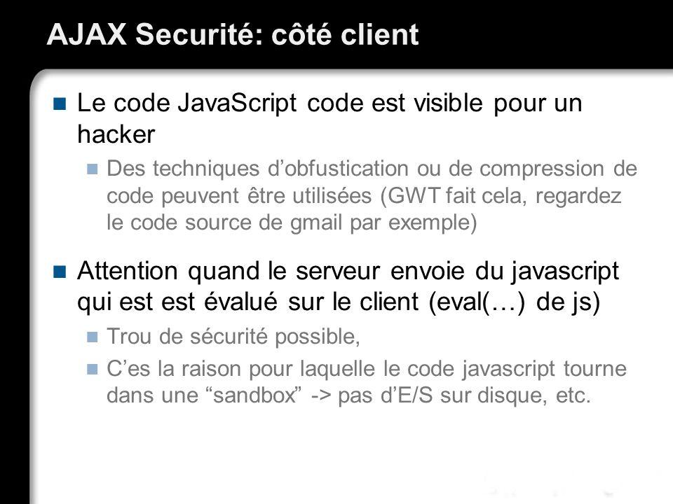 AJAX Securité: côté client Le code JavaScript code est visible pour un hacker Des techniques dobfustication ou de compression de code peuvent être uti