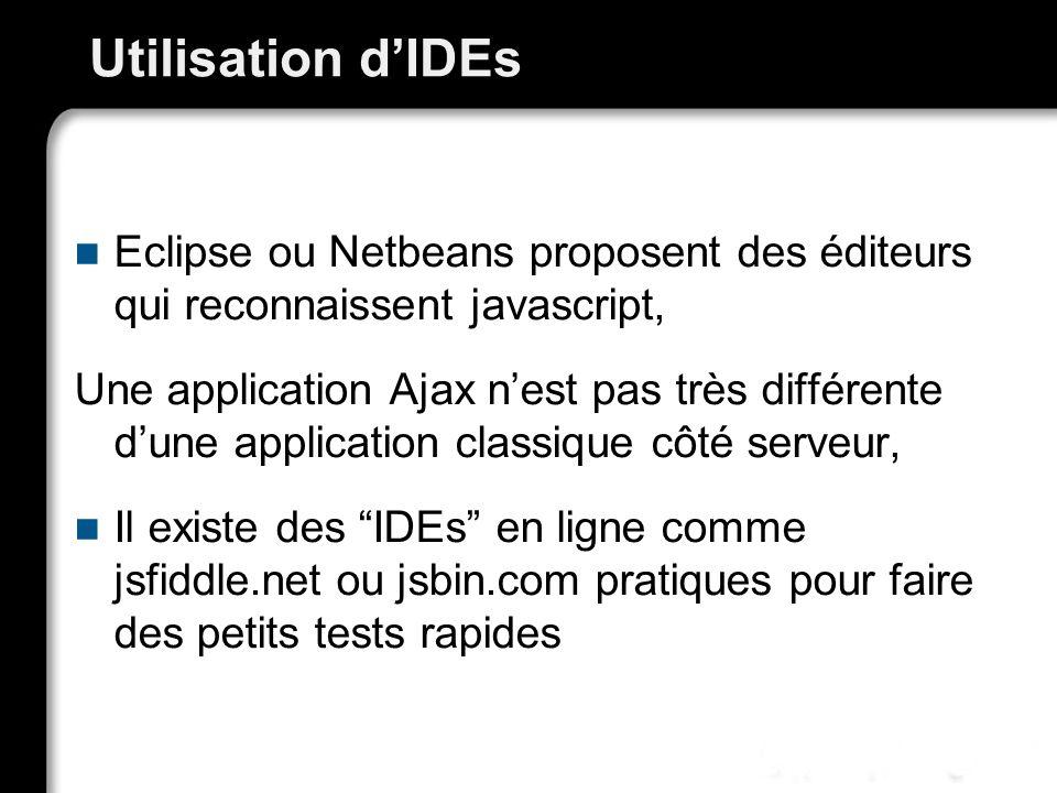 Utilisation dIDEs Eclipse ou Netbeans proposent des éditeurs qui reconnaissent javascript, Une application Ajax nest pas très différente dune applicat