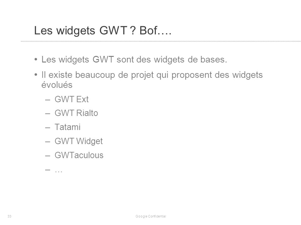 Les widgets GWT . Bof…. Les widgets GWT sont des widgets de bases.