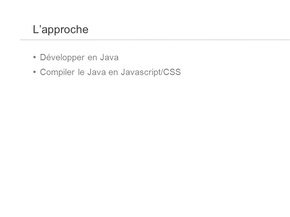 Lapproche Développer en Java Compiler le Java en Javascript/CSS