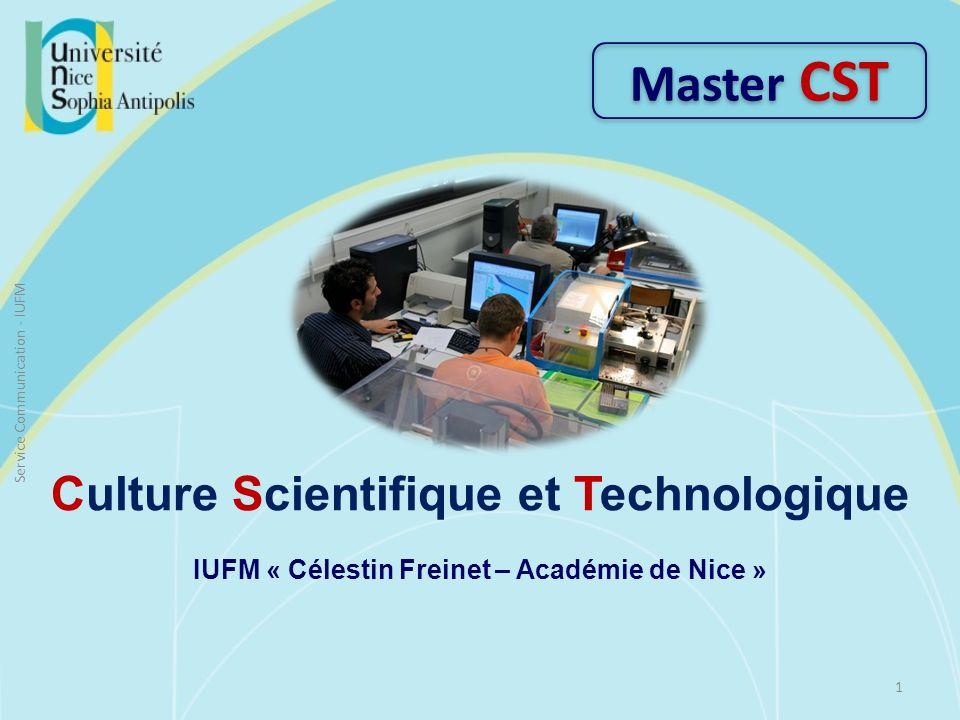 Culture Scientifique et Technologique IUFM « Célestin Freinet – Académie de Nice » Master CST 1 Service Communication - IUFM