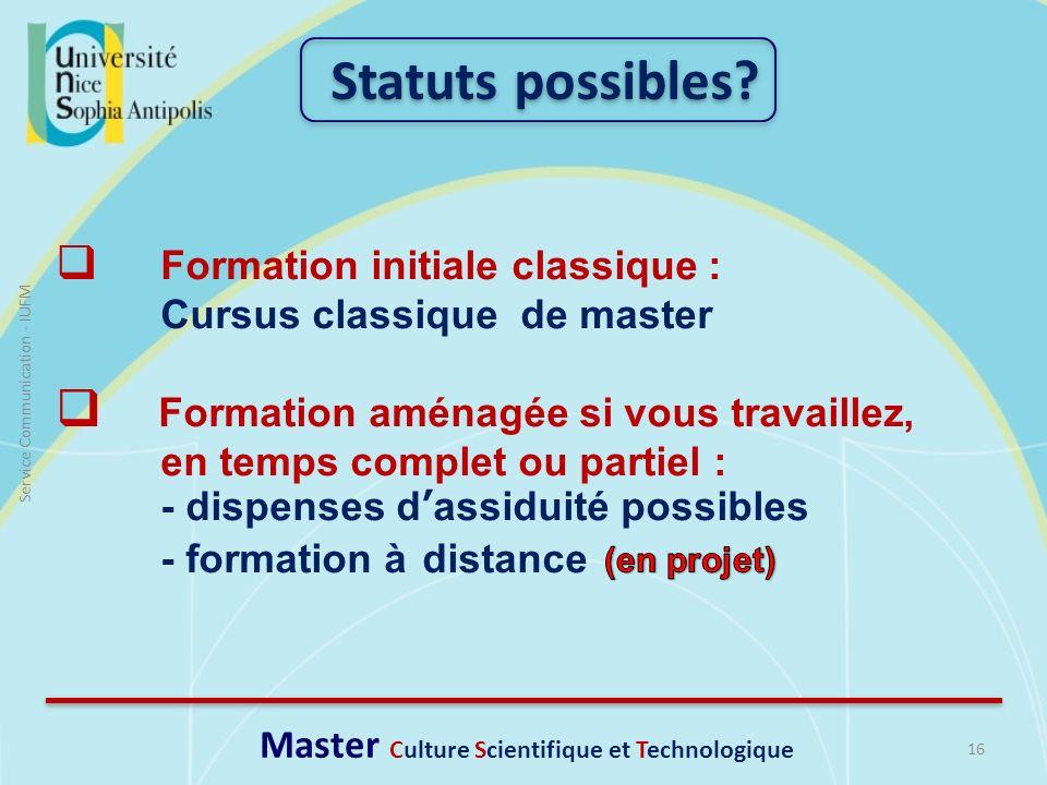 16 Service Communication - IUFM Formation initiale classique : Cursus classique de master Formation aménagée si vous travaillez, en temps complet ou p
