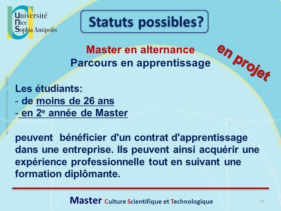 17 Service Communication - IUFM Master en alternance Parcours en apprentissage Les étudiants: - de moins de 26 ans - en 2 e année de Master peuvent bé