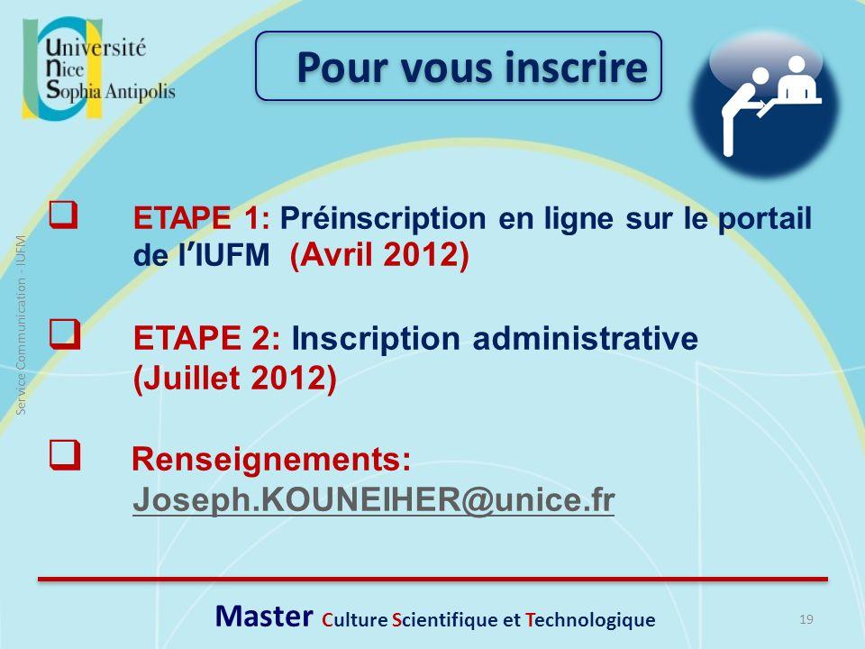 19 Service Communication - IUFM ETAPE 1: Préinscription en ligne sur le portail de lIUFM ( Avril 2012) ETAPE 2: Inscription administrative (Juillet 20