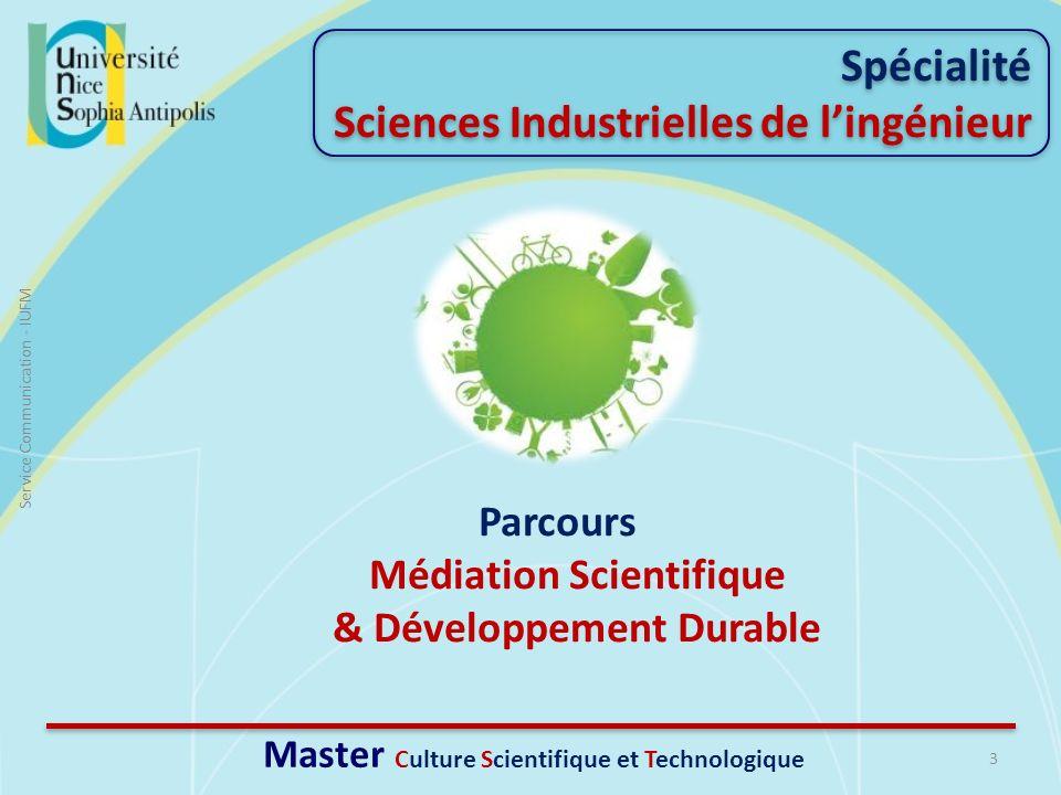 Spécialité Sciences Industrielles de lingénieur 3 Service Communication - IUFM Master Culture Scientifique et Technologique Parcours Médiation Scienti