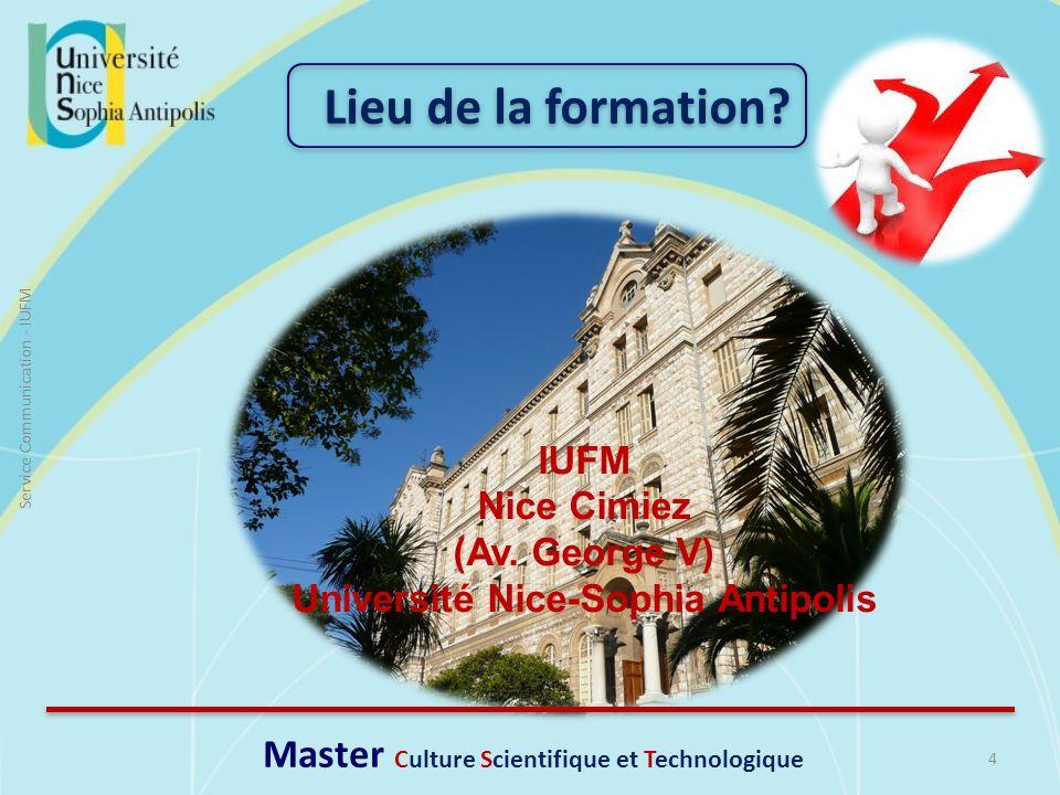 4 Service Communication - IUFM IUFM Nice Cimiez (Av. George V) Université Nice-Sophia Antipolis Lieu de la formation? Master Culture Scientifique et T