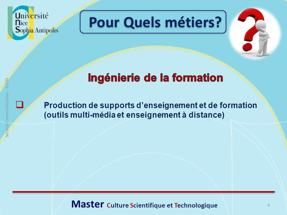 6 Service Communication - IUFM Production de supports denseignement et de formation (outils multi-média et enseignement à distance) Pour Quels métiers