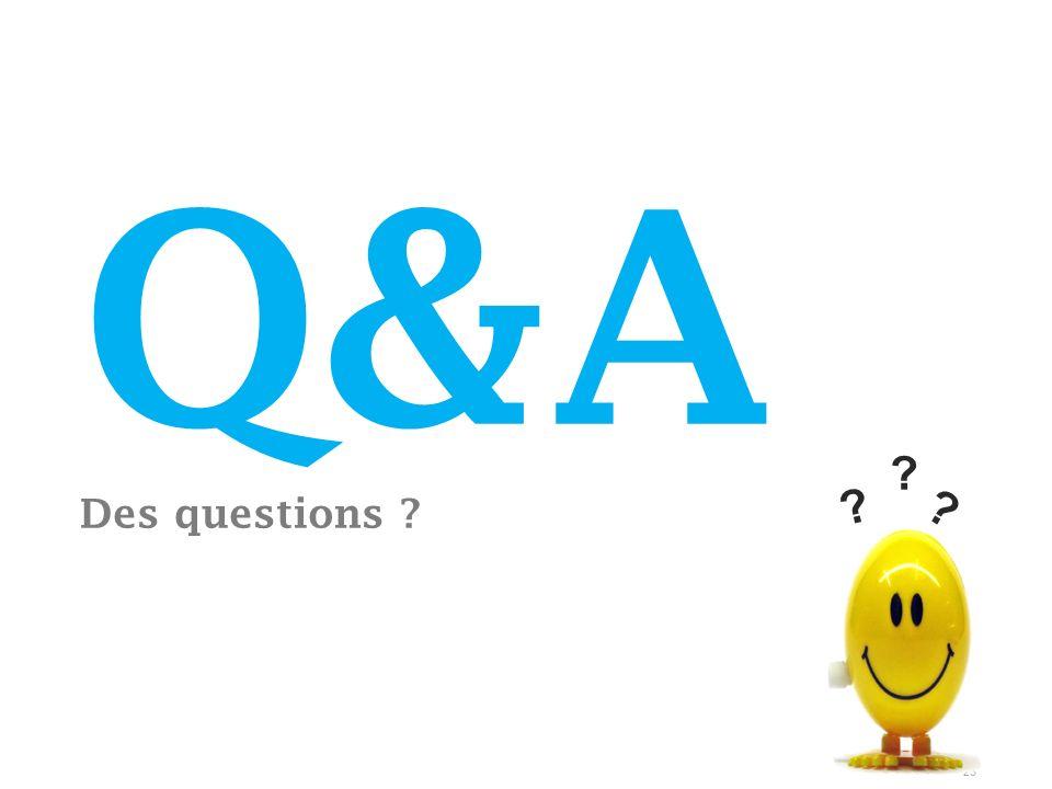 23 ? ? ? Q&A Des questions ?