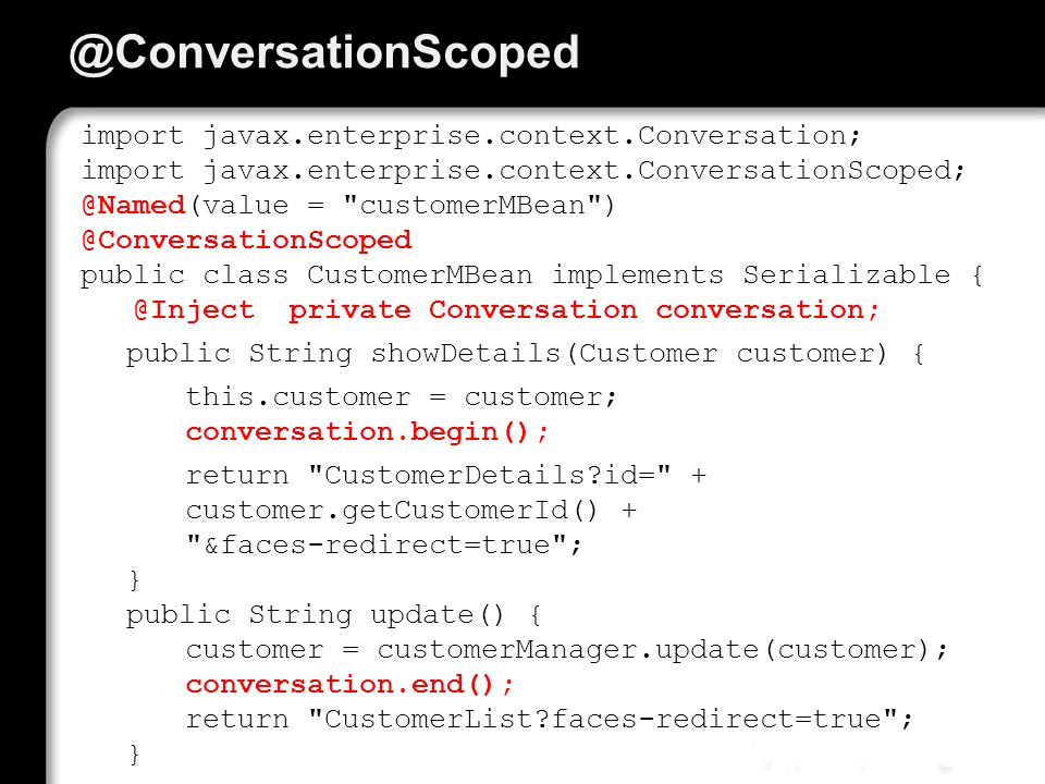 @ConversationScoped import javax.enterprise.context.Conversation; import javax.enterprise.context.ConversationScoped; @Named(value =