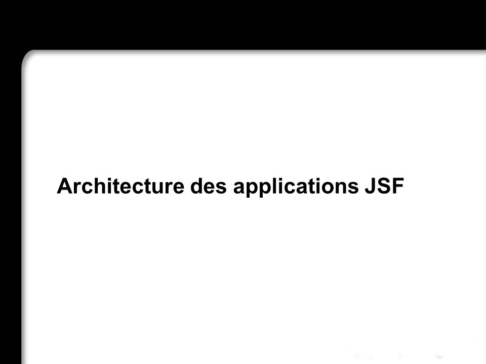 Architecture des applications JSF 21/10/99Richard GrinJSF - page 13