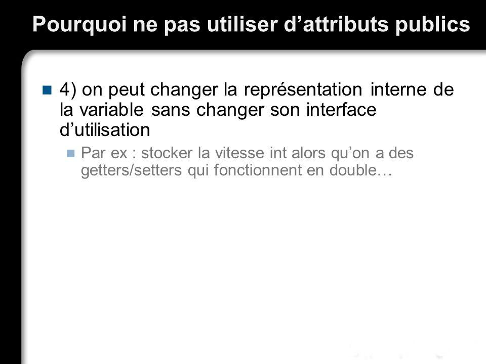 Pourquoi ne pas utiliser dattributs publics 4) on peut changer la représentation interne de la variable sans changer son interface dutilisation Par ex