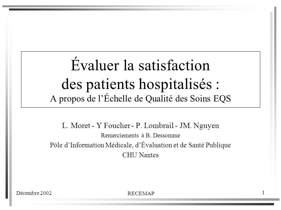 Décembre 2002 RECEMAP 1 Évaluer la satisfaction des patients hospitalisés : A propos de lÉchelle de Qualité des Soins EQS L.
