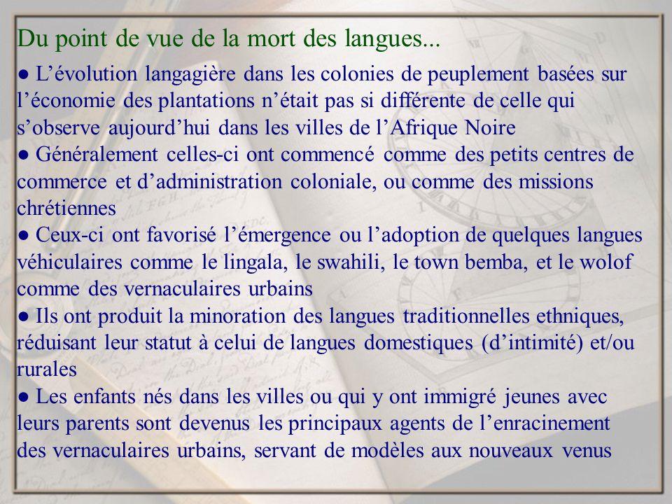 Du point de vue de la mort des langues... Lévolution langagière dans les colonies de peuplement basées sur léconomie des plantations nétait pas si dif