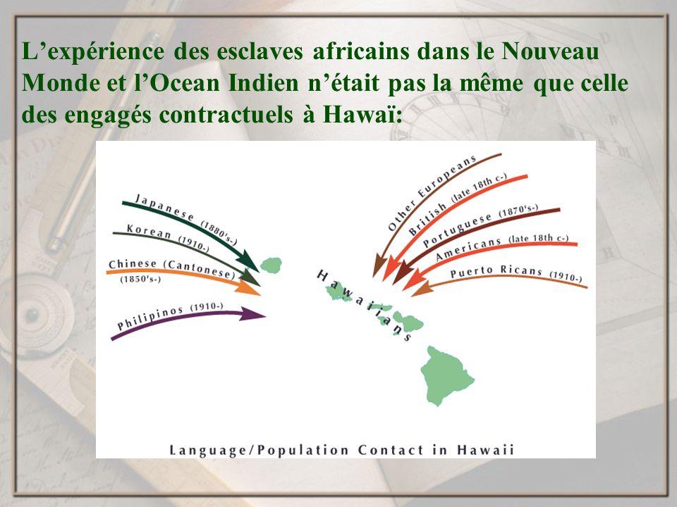Lexpérience des esclaves africains dans le Nouveau Monde et lOcean Indien nétait pas la même que celle des engagés contractuels à Hawaï: