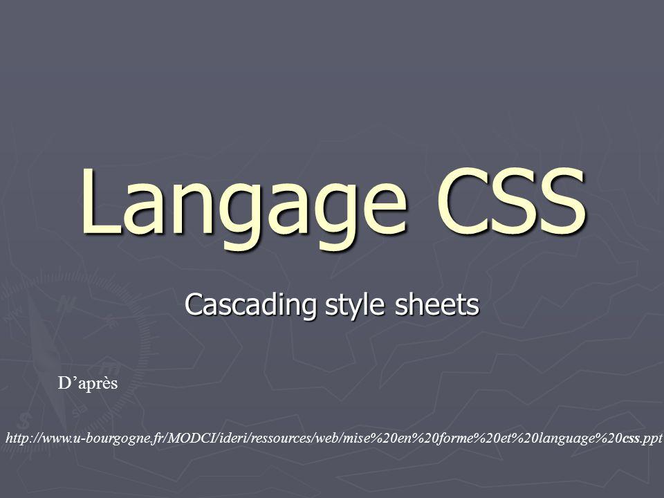 Langage CSS Cascading style sheets http://www.u-bourgogne.fr/MODCI/ideri/ressources/web/mise%20en%20forme%20et%20language%20css.ppt Daprès
